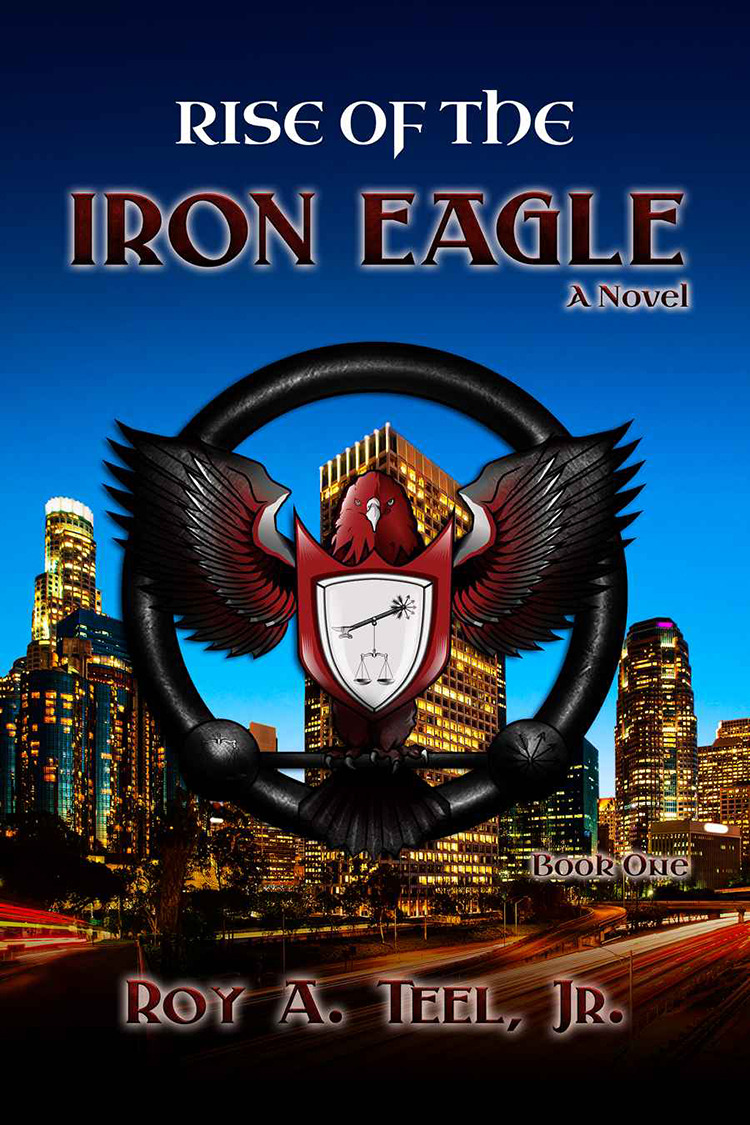 Rise of the iron eagle   roy a. teel  jr