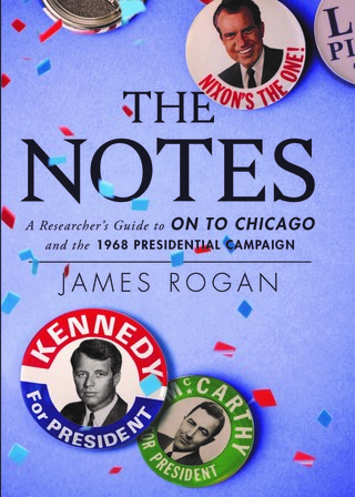 The Notes: A Researcher's Guide to 'On to Chicago' and the 1968 Presidential Campaign