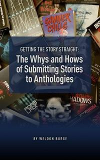 Getting the Story Straight: The Whys and Hows of Submitting Stories to Anthologies