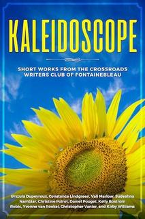 Kaleidoscope: Short works from the Crossroads Writers Club of Fontainebleau