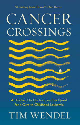 Cancer Crossings: A Brother, His Doctors and the Quest to for a Cure to Childhood Leukemia