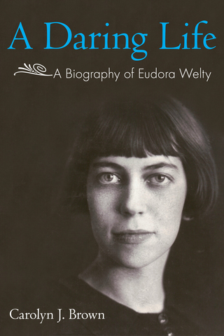A Daring Life:  A Biography of Eudora Welty (2012)