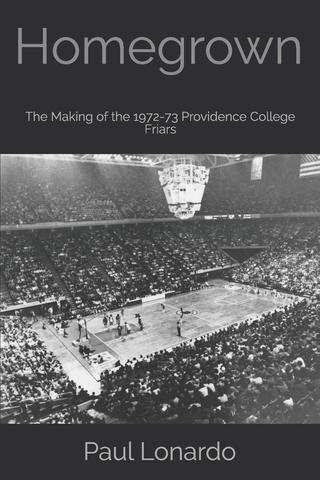 HOMEGROWN:  The Making of the 1972-73 Providence College Friars                               (click HERE to access HOMEGROWN book page)