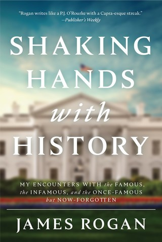 Shaking Hands with History: My Encounters with the Famous, the Infamous, and the Once-Famous but Now-Forgotten