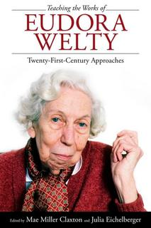 Teaching the Works of Eudora Welty: Twenty-First Century Approaches
