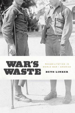 War's Waste: Rehabilitation in World War I America