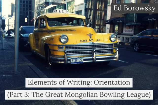 Elements of Writing: Orientation (Part 3: The Great Mongolian Bowling League) - Ed Borowsky