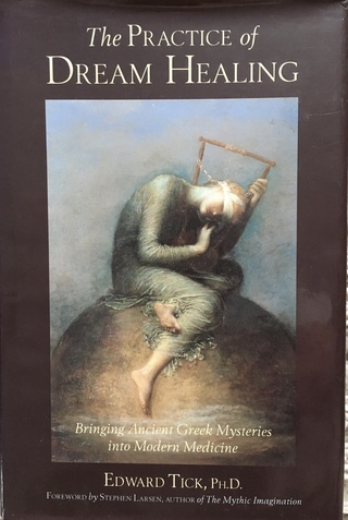 The Practice of Dream Healing: Bringing Ancient Greek Mysteries into Modern Medicine (Quest Books, 2001)