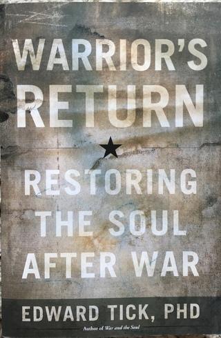 Warrior's Return: Restoring the Soul After War (Sounds True, 2014)