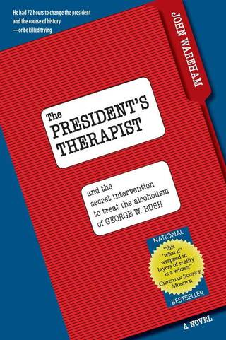 THE PRESIDENT'S THERAPIST<br>and the secret intervention to treat the alcoholism of George W. Bush.<br>THIS BOOK PREDICTED THE 2021 KABUL COLLAPSE AND DEBACLE