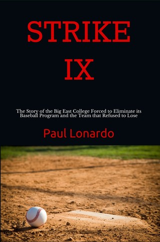 STRIKE IX - The Story of the Big East College Forced to Eliminate its Baseball Program and the Team that Refused to Lose                               (click HERE to access STRIKE IX book page)