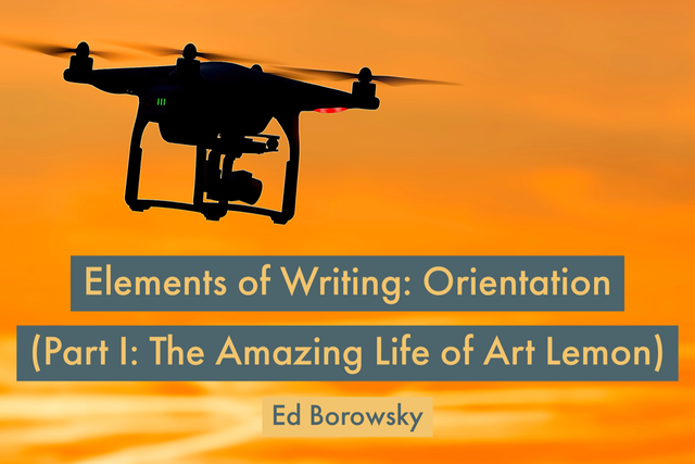 Elements of Writing: Orientation (Part I: The Amazing Life of Art Lemon) - Ed Borowsky